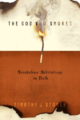 The God Who Smokes: Scandalous Meditations on Faith (2008)