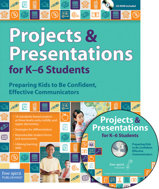 Projects and Presentations for K-6 Students: Preparing Kids to Be Confident, Effective Communicators  by  Phil Schlemmer