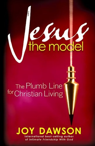 Jesus, The Model: The Plumb Line for Christian Living  by  Joy Dawson