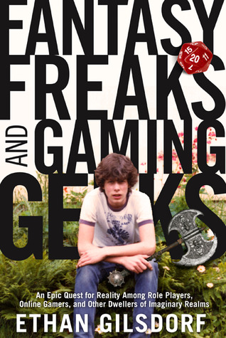 Fantasy Freaks and Gaming Geeks: An Epic Quest for Reality Among Role Players, Online Gamers, and Other Dwellers of Imaginary Realms (2009)