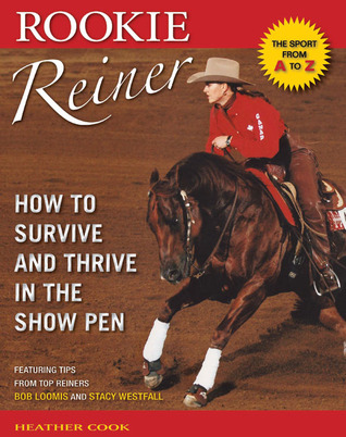 Rookie Reiner: How to Survive and Thrive in the Show Pen  by  Heather Cook