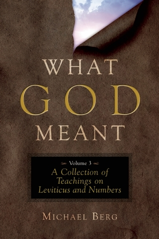 What God Meant Vol. 3: A Collection of Teachings on Leviticus and Numbers Michael Berg