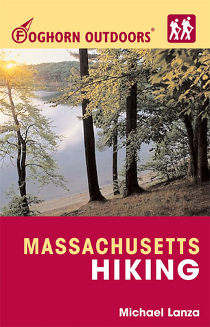 Foghorn Outdoors Massachusetts Hiking: Day Hikes, Kid-Friendly Trails, and Backpacking Treks  by  Michael Lanza