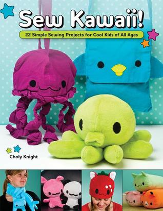 Sew Kawaii!: 22 Simple Sewing Projects for Cool Kids of All Ages