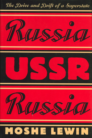 Russia/USSR/Russia: The Drive and Drift of a Superstate  by  Moshe Lewin