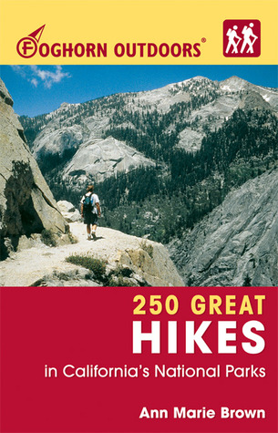 Foghorn Outdoors 250 Great Hikes in Californias National Parks  by  Ann Marie Brown
