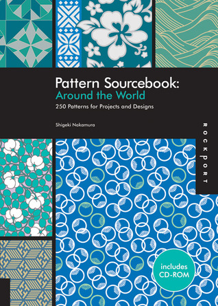 Pattern Sourcebook: Around the World: 250 Patterns for Projects and Designs Shigeki Nakamura