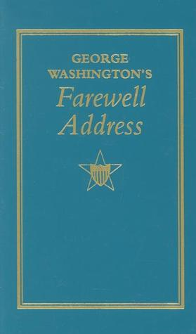 """george washingtons farewell address """"if i may even flatter myself, that [these counsels] may be productive of some partial benefit, some occasional good that they may now and then recur to moderate."""