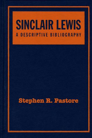 Sinclair Lewis: A Descriptive Bibliography, Second Edition  by  Stephen R. Pastore