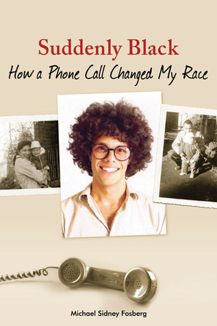 Suddenly Black: How a Phone Call Changed My Race  by  Michael Sidney Fosberg