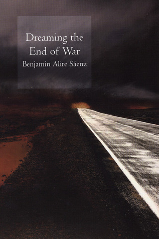 Dreaming the End of War  by  Benjamin Alire Sáenz