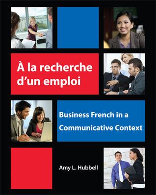 A la recherche dun emploi: Business French in a Communicative Context Amy Hubbell