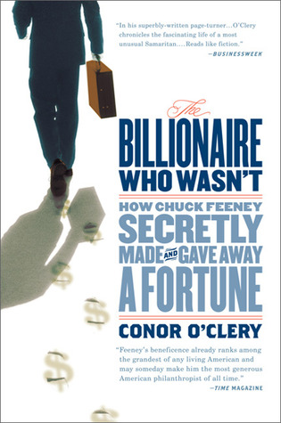 The Billionaire Who Wasn't: How Chuck Feeney Secretly Made and Gave Away a Fortune (2008) by Conor O'Clery