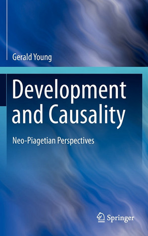 Development and Causality: Neo-Piagetian Perspectives Gerald Young