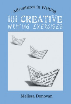 101 Creative Writing Exercises by Melissa Donovan