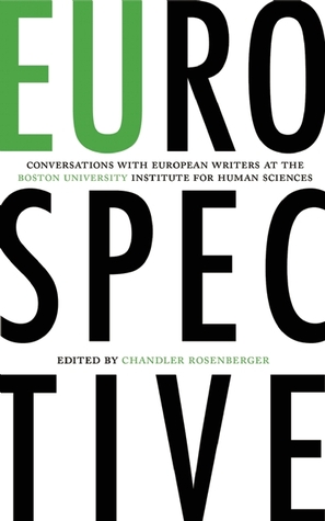 EUrospective: Conversations with European Writers at the Boston University Institute for Human Sciences Chandler Rosenberger