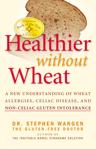 Healthier Without Wheat: A New Understanding of Wheat Allergies, Celiac Disease, and Non-Celiac Gluten Intolerance (2009)