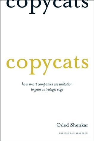 Copycats: How Smart Companies Use Imitation to Gain a ...