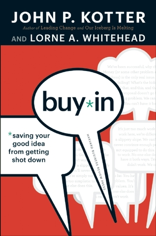 Buy-In: Saving Your Good Idea from Getting Shot Down (2010) by John P. Kotter