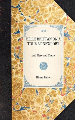 Belle Brittan on a Tour at Newport, and Here and There Hiram Fuller