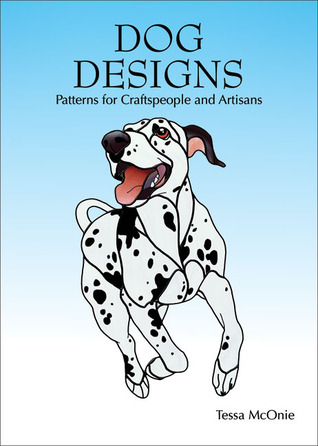 Dog Designs: Patterns for Craftspeople and Artisans Tessa McOnie