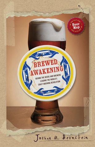 Brewed Awakening: Behind the Beers and Brewers Leading the World's Craft Brewing Revolution (2011)