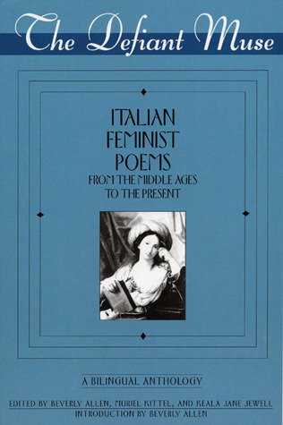 The Defiant Muse: Italian Feminist Poems from the Midd: A Bilingual Anthology Beverly Allen