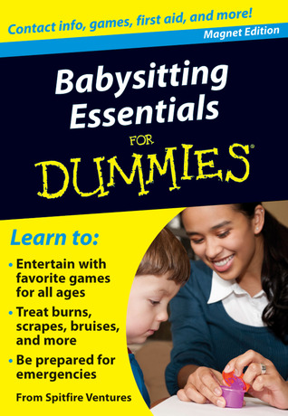 Babysitting Essentials for Dummies: Contact Info, Games, First Aid, and More!  by  Spitfire Ventures Inc.