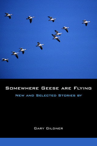 Somewhere Geese are Flying: New and Selected Stories Gary Gildner