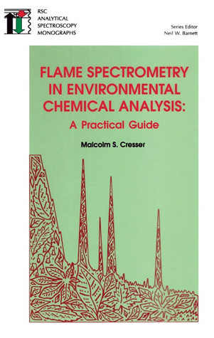 Flame Spectrometry in Environmental Chemical Analysis Malcolm S Cresser