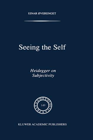 Seeing the Self: Heidegger on Subjectivity Einar Øverenget
