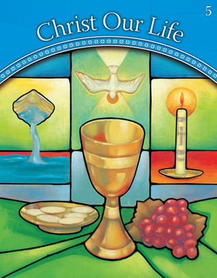 Christ Our Life, Grade 5, We Worship  by  Sisters of Notre Dame