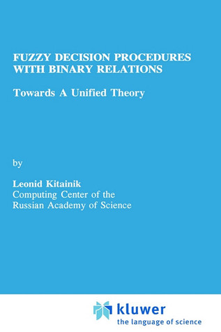 Fuzzy Decision Procedures with Binary Relations: Towards a Unified Theory  by  Leonid Kitainik