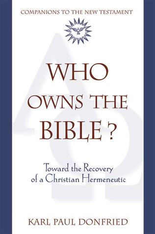 Who Owns the Bible?: Toward the Recovery of a Christian Hermeneutic Karl P. Donfried