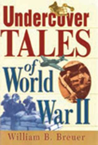 Undercover Tales Of World War II William B. Breuer