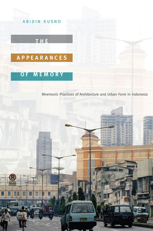 The Appearances of Memory: Mnemonic Practices of Architecture and Urban Form in Indonesia