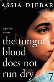 tongues blood does not run dry by assia djebar Socialist review, a revolutionary  the tongue's blood does not run dry issue section: books  (348) by sheila amrouche assia djebar, seven stories press, £9 .