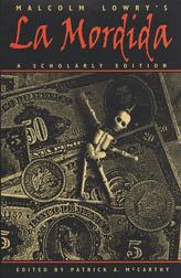 Malcolm Lowry's La Mordida: A Scholarly Edition  by  Malcolm Lowry