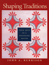 Shaping Traditions: Folk Arts in a Changing South  by  John A. Burrison
