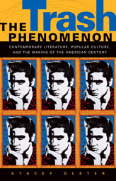 The Trash Phenomenon: Contemporary Literature, Popular Culture, and the Making of the American Century Stacey Olster