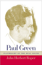 Paul Green, Playwright of the Real South  by  John Herbert Roper