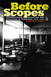 Before Scopes: Evangelicalism, Education, and Evolution in Tennessee, 1870-1925  by  Charles A. Israel