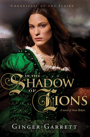 In the Shadow of Lions: A Novel of Anne Boleyn (Chronicles of the Scribe #1)