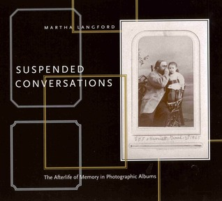 Suspended Conversations: The Afterlife of Memory in Photographic Albums John Langford