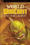 World of Warcraft and Philosophy: Wrath of the Philosopher King