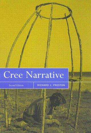 Cree Narrative: Expressing the Personal Meaning of Events Richard Joseph Preston