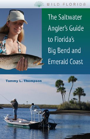 The Saltwater Anglers Guide to Floridas Big Bend and Emerald Coast  by  Tommy L. Thompson