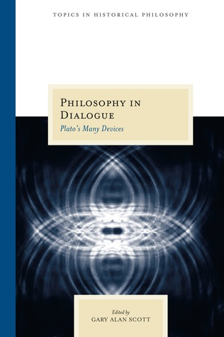 Philosophy in Dialogue: Platos Many Devices  by  Gary Alan Scott