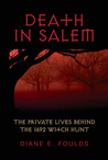 Death in Salem: The Private Lives behind the 1692 Witch Hunt