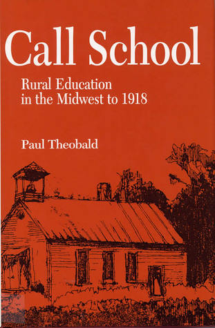 Call School: Rural Education in the Midwest to 1918 Paul Theobald